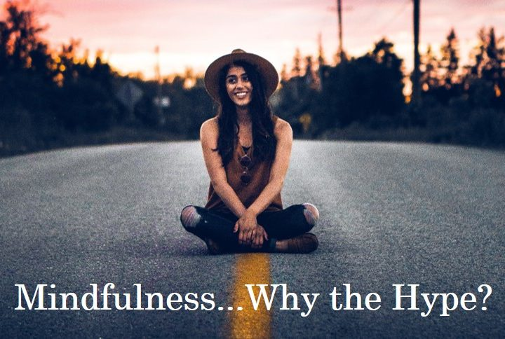 Mindfulness – Why all the Hype?